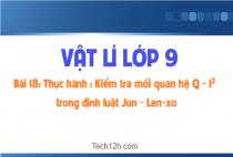 Bài 18: Thực hành: Kiểm nghiệm mối quan hệ Q - I2 trong định luật Jun - Len-xơ