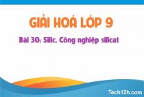 Giải bài 30: Silic. Công nghiệp silicat - SGK hóa học 9 trang 92
