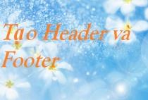 Tạo tiêu đề trang và chân trang đẹp mắt bằng công cụ Header và Footer