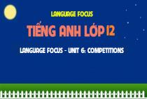 Language focus - Unit 6: Competitions - Những cuộc thi đấu
