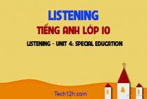 Listening - Unit 4: Special education - Giáo dục đặc biệt