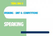 Speaking - Unit 6: Competitions - Những cuộc thi đấu
