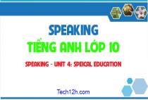 Speaking -  Unit 4: Special education - Giáo dục đặc biệt