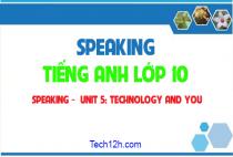 Speaking  - Unit 5: Technology and you - công nghệ và bạn