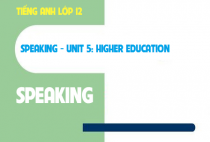 Speaking - Unit 5: Higher education - Giáo dục đại học
