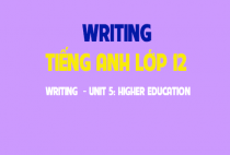 Writing - Unit 5: Higher education - Giáo dục đại học
