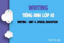 Writing - Unit 4: Special education - Giáo dục đặc biệt