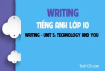 Writing  - Unit 5: Technology and you -  Công nghệ và bạn