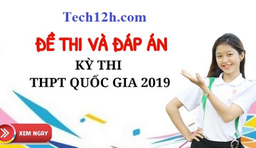 Tổng hợp đề thi và đáp án các môn thi THPT QG năm 2019