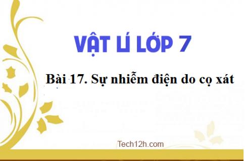 Giải bài 17 vật lí 7: Sự nhiễm điện do cọ xát