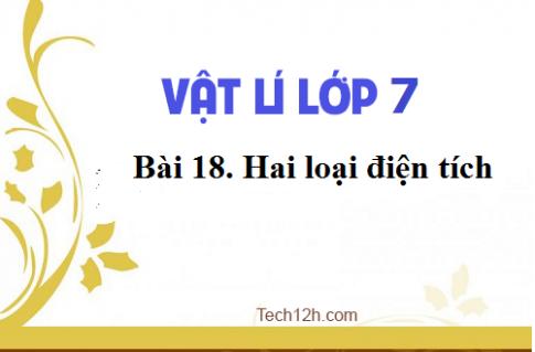 Giải bài 18 vật lí 7: Hai loại điện tích