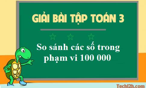 Giải toán 3 bài: So sánh các số trong phạm vi 100 000 - trang 147 sgk