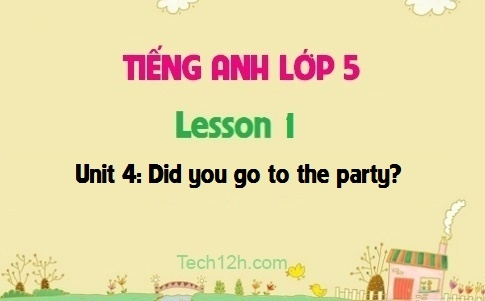 Unit 4: Did you go to the party? - Lesson 1