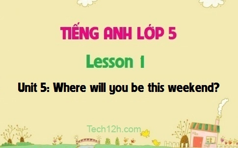 Unit 5: Where will you be this weekend? - Lesson 1