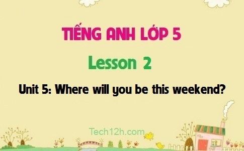 Unit 5: Where will you be this weekend? - Lesson 2