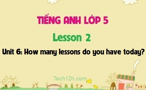 Unit 6: How many lessons do you have today? - Lesson 2