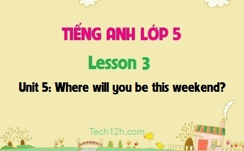 Unit 5: Where will you be this weekend? - Lesson 3