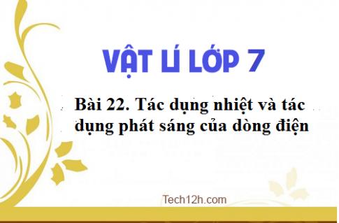 Giải bài 22 vật lí 7: Tác dụng nhiệt và tác dụng phát sáng của dòng điện
