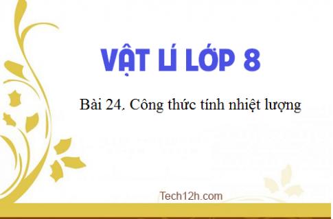 Giải bài 24 vật lí 8: Công thức tính nhiệt lượng