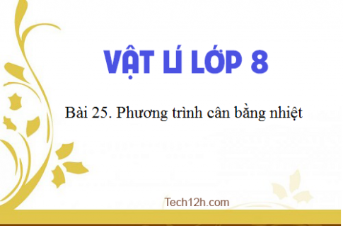 Giải bài 25 vật lí 8: Phương trình cân bằng nhiệt