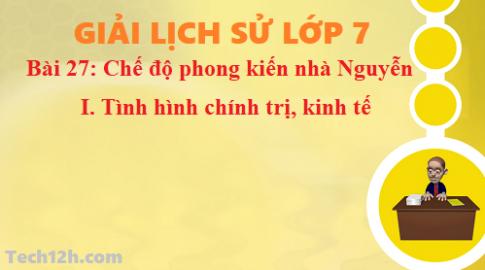 Bài 27: Chế độ phong kiến nhà Nguyễn - Tình hình chính trị - kinh tế