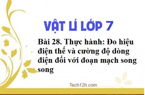 Giải bài 28 vật lí 7: Thực hành: Đo hiệu điện thế và cường độ dòng điện đối với đoạn mạch song song