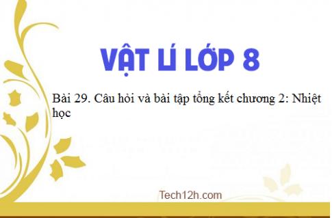 Giải bài 29: Câu hỏi và bài tập tổng kết chương 2: Nhiệt học - sgk Vật lí 8 trang 101-103