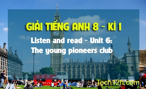 Listen and read - Unit 6: The young pioneers club