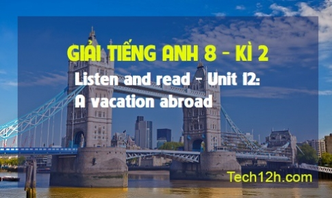 Listen and read - Unit 12: A vacation abroad