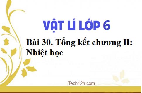 Giải bài 30 vật lí 6: Tổng kết chương II: Nhiệt học