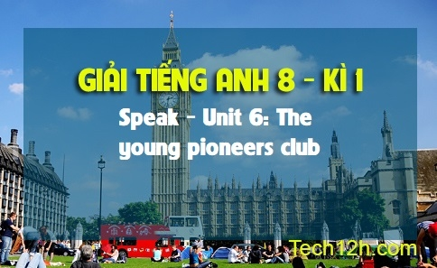 Speak - Unit 6: The young pioneers club
