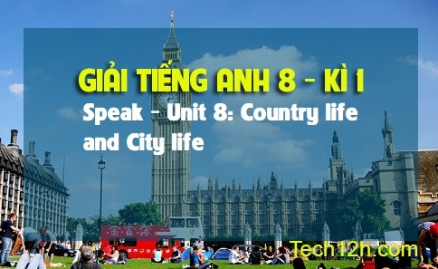 Speak - Unit 8: Country life and City life