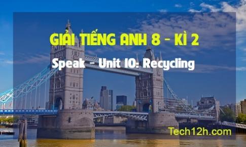 Speak - Unit 10: Recycling
