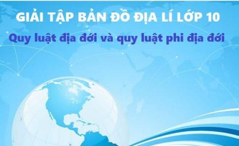 Giải TBĐ địa 10 bài: Quy luật địa đới và quy luật phi địa đới
