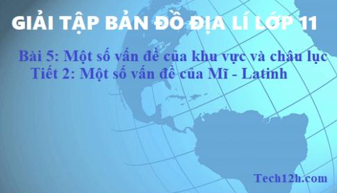 Giải TBĐ địa 11 bài 5: Một số vấn đề của khu vực và châu lục - Tiết 2