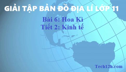 Giải TBĐ địa 11 bài 6: Hoa Kì - Tiết 2 kinh tế