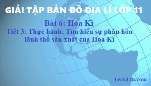 Giải TBĐ địa 11 bài 6: Hoa Kì - Tiết 3 thực hành tìm hiểu sự phân hóa lãnh thổ sản xuất của Hoa Kì