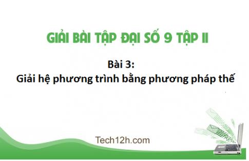 Giải bài 3: Giải hệ phương trình bằng phương pháp thế - sgk Toán đại 9 tập 2 Trang 13 -16