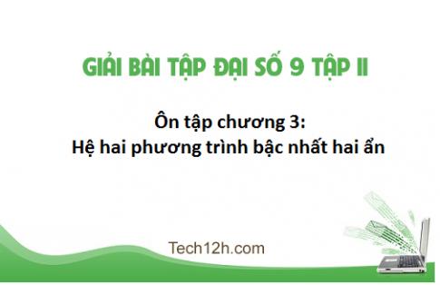 Giải bài: Ôn tập chương 3 - Hệ hai phương trình bậc nhất hai ẩn - sgk Toán đại 9 tập 2 Trang 25 - 27