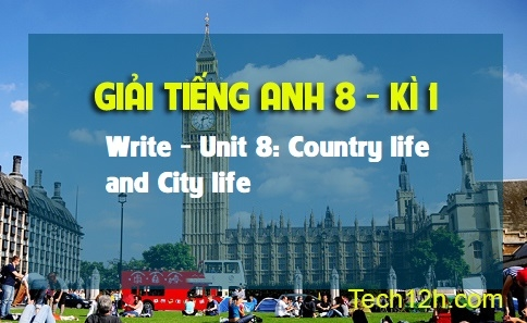 Write - Unit 8: Country life and City life