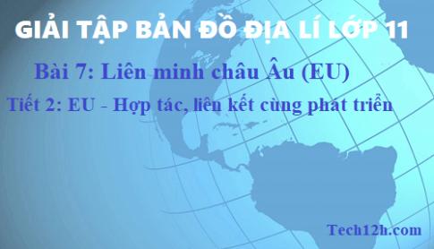Giải TBĐ địa 11 bài 7: Liên minh châu Âu (EU) - tiết 2