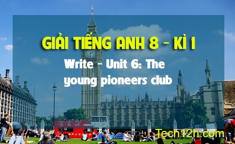Write - Unit 6 : The young pioneers club