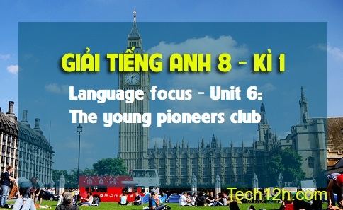 Language focus - Unit 6: The young pioneers club