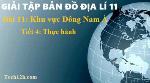Giải TBĐ địa 11 bài 11: Khu vực Đông Nam Á - tiết 4