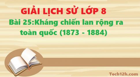Giải bài 25 Kháng chiến lan rộng ra toàn quốc (1873 – 1884)
