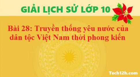 Bài 28: Truyền thống yêu nước của dân tộc Việt Nam thời phong kiến