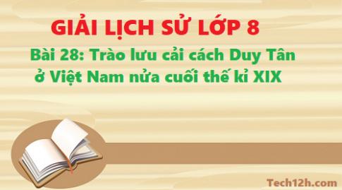 Giải bài 28 trào lưu cải cách duy tân ở Việt Nam nửa cuối thế kỉ XIX