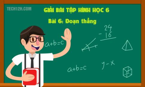 Giải bài 6: Đoạn thẳng - sgk Toán 6 tập 1 Trang 114 - 116