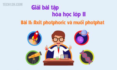 Giải bài 11: Axit photphoric và muối photphat