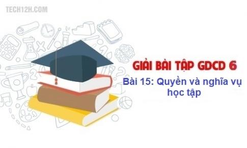 Bài 15: Quyền và nghĩa vụ học tập